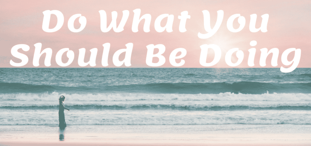 Do-What-You-Should-Be-Doing-1200x565